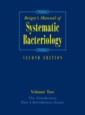 Bergey's Manual® of Systematic Bacteriology: Volume Two: The Proteobacteria, Part A Introductory Essays, Edition 2