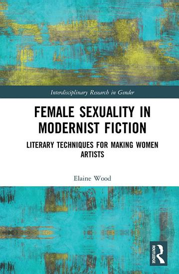 Female Sexuality in Modernist Fiction PDF