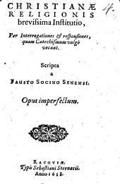 Christianae Religionis brevissima Institutio: Per Interrogationes & responsiones, quam Catechismum vulgo vocant