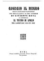 Giorgio il negro: ballo allegorico fantastico in tre parti e sei scene : da rappresentarsi al Teatro di Apollo nel carnevale 1858 in 1859