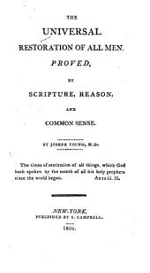 The Universal Restoration of All Men: Proved by Scripture, Reason, and Common Sense
