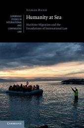 Humanity at Sea: Maritime Migration and the Foundations of International Law