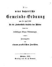Die neue Gemeinde-Ordnung für das Königreich Bayern: mit wörtlicher Beifügung der im Gesetze citirten gesetzlichen Bestimmungen