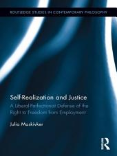 Self-Realization and Justice: A Liberal-Perfectionist Defense of the Right to Freedom from Employment