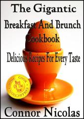 The Gigantic Breakfast And Brunch Cookbook: Delicious Recipes For Every Taste