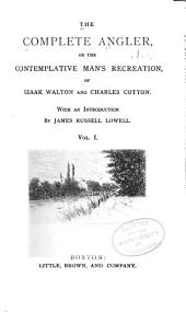 The Complete Angler: Or The Contemplative Man's Recreation, Volume 1