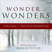 Wonder of Wonders: Christmas with Dietrich Bonhoeffer
