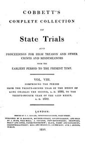 Cobbett's Complete Collection of State Trials and Proceedings for High Treason: And Other Crimes and Misdemeanor from the Earliest Period to the Present Time ... from the Ninth Year of the Reign of King Henry, the Second, A.D.1163, to ... [George IV, A.D.1820], Volume 8