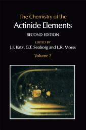 The Chemistry of the Actinide Elements: Volume 2, Edition 2