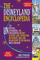 The Disneyland Encyclopedia: The Unofficial, Unauthorized, and Unprecedented History of Every Land, Attraction, Restaurant, Shop, and Major Event in the Original Magic Kingdom, Edition 3