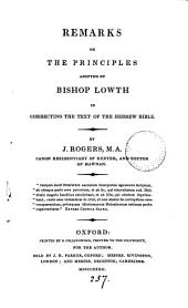 Remarks on the principles adopted by bishop Lowth in correcting the text of the Hebrew Bible