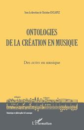 Ontologies de la création en musique (Volume 1): Des actes en musique