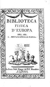 Biblioteca fisica d'Europa: ossia raccolta di osservazioni sopra la fisica, matematica, chimica, storia naturale, medizina ed arti, Volume 4