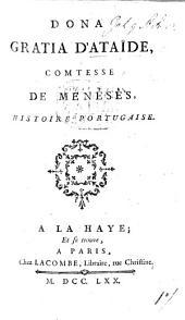 Dona Gratia d'Ataïde, comtesse de Ménésès, histoire portugaise. [By Marie G. C. Thiroux d'Arconville.]