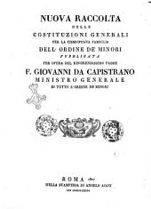 Novissima pro cismontana minorum familia generalium constitutionum collectio reverendissimi patris f. Joannis a Capistrano totius ordinis minorum ministri generalis jussu edita
