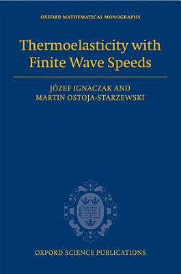 Thermoelasticity with Finite Wave Speeds PDF