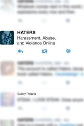 Haters: Harassment, Abuse, and Violence Online