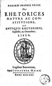 De rhetorices natura ac constitutione, et antiquis rhetoribus, sophistis, ac oratoribus, liber