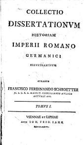 Collectio dissertationum historiam imperii romano-germanici illustrantium. - Viennae (usw.), Jahn 1776-77