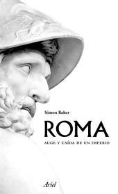 Roma: Auge y caída de un imperio