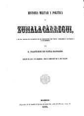 Historia militar y politica de Zumalacárregui: Y de los sucesos de la guerra de las provincias del Norte, enlazados á su época y á su nombre