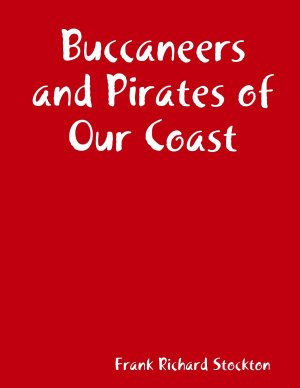 Buccaneers and Pirates of Our Coast PDF