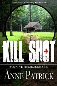 Wounded Heroes Book One  Kill Shot Book
