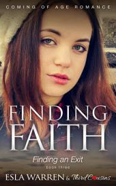Finding Faith - Finding an Exit (Book 3): Coming Of Age Romance