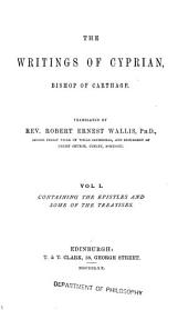 The Writings of Cyprian, Bishop of Carthage: Containing the Epistles and some of the Treatises