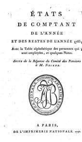 États de comptant de l'année et des restes de l'année 1783: avec la table alphabétique des personnes qui y sont employées, et quelques notes ; suite de la Réponse du Comité des pensions à M. Necker