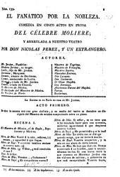 """El Fanatico por la Nobleza. Comedia en cinco actos en prosa del célebre Molière [i.e. his """"Bourgeois Gentilhomme""""], arreglada a nuestro teatro por Don. M. Perez y un extrangero"""
