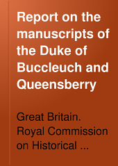 Report on the Manuscripts of the Duke of Buccleuch and Queensberry: Preserved at Montagu House, Whitehall, Part 1