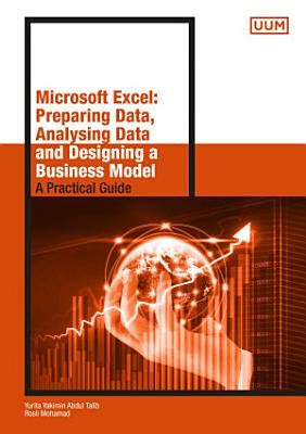 Microsoft Excel  Preparing Data  Analysing Data and Designing a Business Model     A Practical Guide  UUM Press  PDF