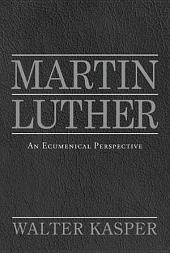 Martin Luther: An Ecumenical Perspective