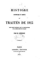Histoire authentique et secrète des traités de 1815 dans leurs rapports avec la restauration et la révolution de juillet