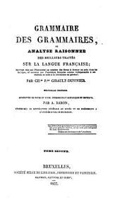Grammaire des grammaires, ou analyse raisonnée des meilleurs traités sur la langue franç: Volume2