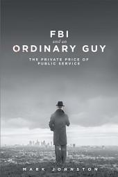FBI & an Ordinary Guy - The Private Price of Public Service