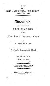 The Duty of a Minister of Jesus Christ Illustrated. A Discourse [on 2 Cor. Iv. 5] Delivered at the Ordination of D. L. Morril, Etc