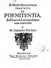 R. Mosis Maimonidæ Tractatus de pœnitentia. In Lat. sermonem conversus à I. Hilpert: Volume 6