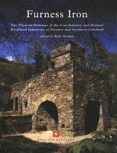 Furness Iron: The physical remains of the iron industry and related woodland industries of Furness and Southern Lakeland