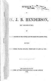 Speech of Hon. J.B. Henderson, of Missouri, on the Present Condition of the Country and the Remedy for Existing Evils: Delivered in the United States Senate, February 13 and 14, 1866