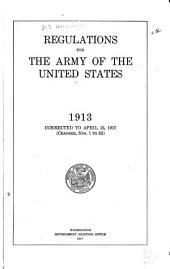 Regulations for the Army of the United States, 1913: Corrected to April 15, 1917 (Changes Nos. 1 to 55)
