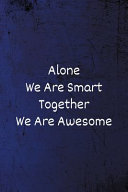 Alone We Are Smart Together We Are Awesome