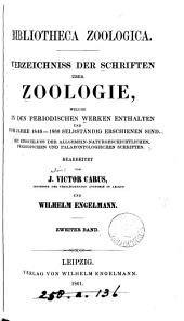 Bibliotheca historico-naturalis. Verzeichniss der Bücher über Naturgeschichte ... 1700-1846. Supplement-Bd. Bibliotheca zoologica, bearb. von J.V. Carus und W. Engelmann: Volume 2