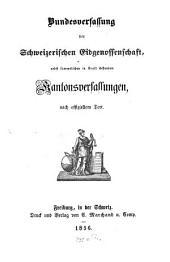 Bundesverfassung der Schweizerischen Eidgenossenschaft: Nebst sämmtlichen in Kraft stehenden Kantonsverfassugen nach offiziellem Text