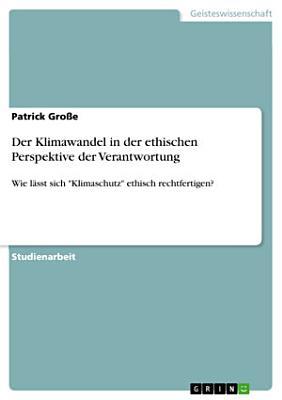 Der Klimawandel in der ethischen Perspektive der Verantwortung PDF