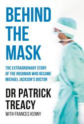 Behind the Mask: The Extraordinary Story of the Irishman Who Became Michael Jackson's Doctor