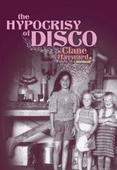 The Hypocrisy of Disco: A Memoir