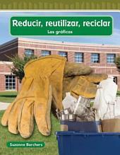 Reducir, Reutilizar, Reciclar / Recycle, Reduce, Reuse: Las graficas