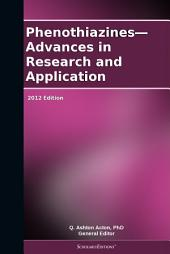 Phenothiazines—Advances in Research and Application: 2012 Edition